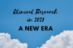 Clinical Research in 2021: A New Era of Collaboration and Innovation